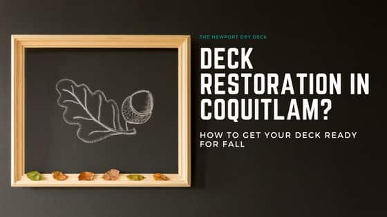 Deck Restoration in Coquitlam? How to Get Your Deck Ready for Fall